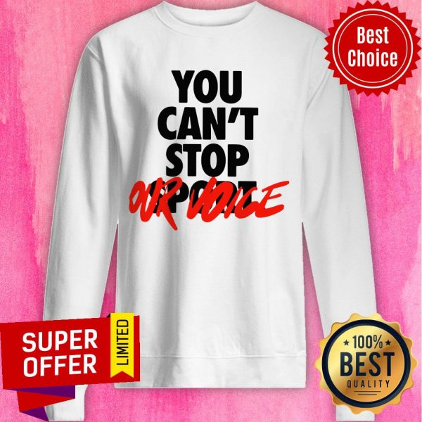 Awesome You Can't Stop Vote Our Sweatshirt