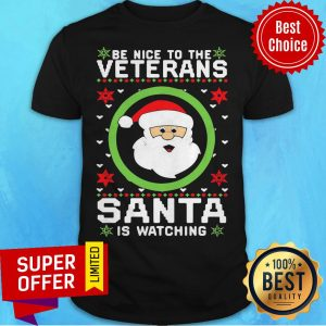 Be Nice To The Veteran Santa Is Watching Ugly Christmas Shirt