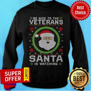 Be Nice To The Veteran Santa Is Watching Ugly Christmas Sweatshirt