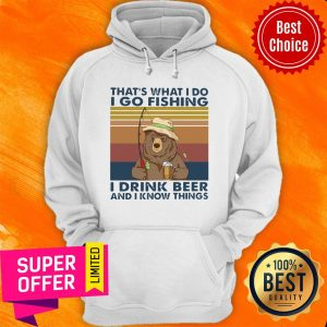 Bear That'S What I Do I Go Fishing I Drink Beer And I Know Things Vintage Hoodie