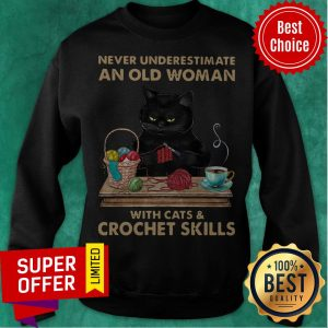 Black Cat Never Underestimate An Old Woman With Cats And Crochet Skills Sweatshirt