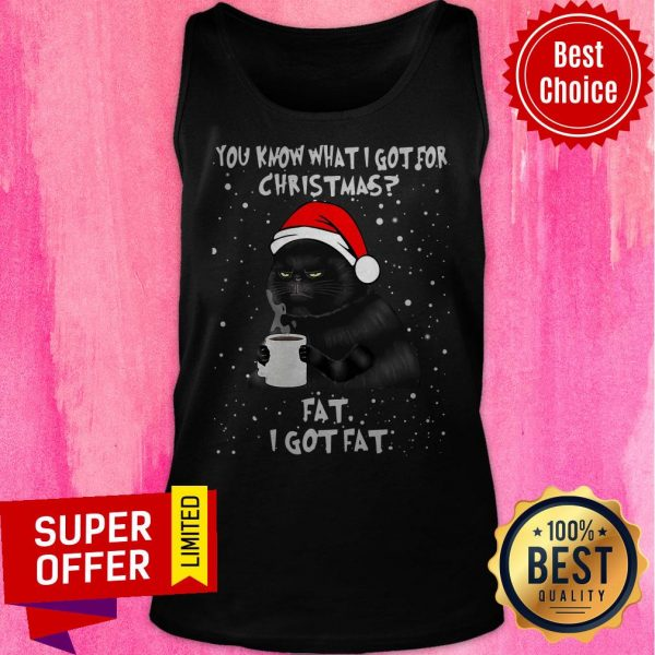Black Cat You Know What I Got For Christmas Fat I Got Fat Tank Top