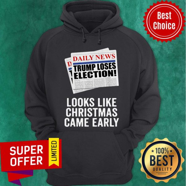 Daily News Trump Loses Election Looks Like Christmas Came Early Hoodie