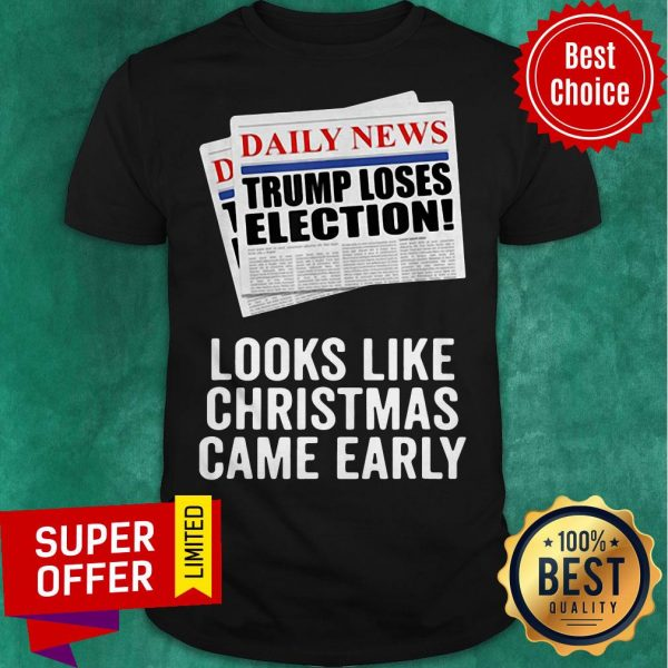 Daily News Trump Loses Election Looks Like Christmas Came Early Shirt