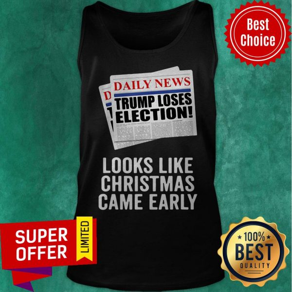 Daily News Trump Loses Election Looks Like Christmas Came Early Tank Top