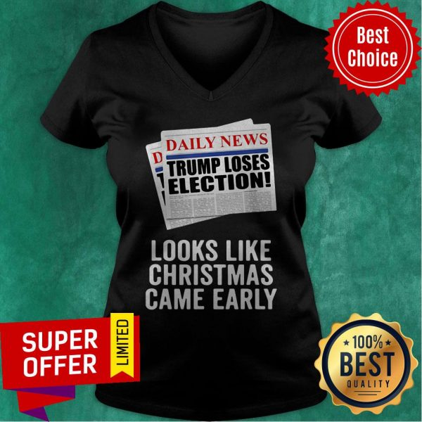 Daily News Trump Loses Election Looks Like Christmas Came Early V-neck