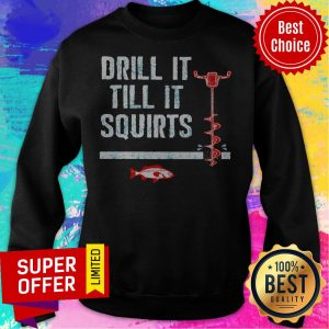 Drill It Till It Squirts Ice Fishing Auger Pullover Fish Sweatshirt