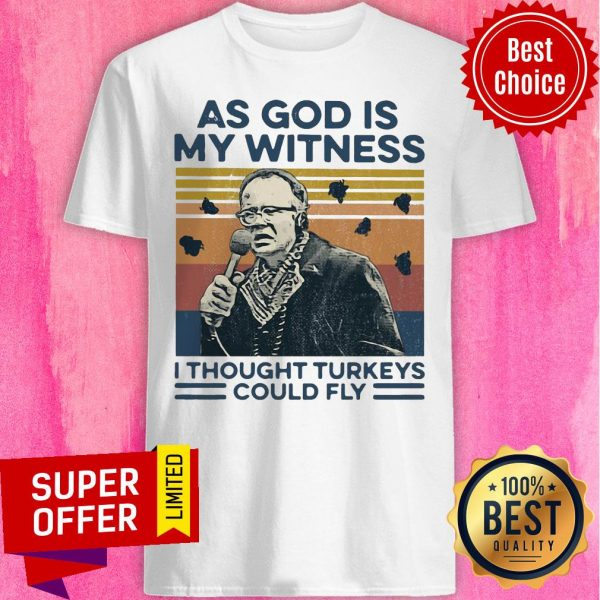 Funny As God Is My Witness I Thought Turkeys Could Fly Vintage Shirt
