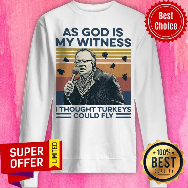 Funny As God Is My Witness I Thought Turkeys Could Fly Vintage Sweatshirt