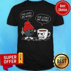 Funny Crochet Vs Coffee She Loves Me More Shirt