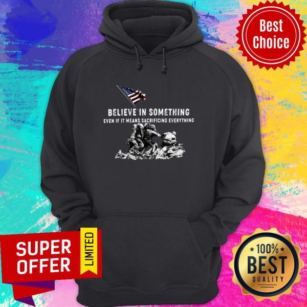Believe In Something Even If It Means Sacrificing Everything American Flag Hoodie