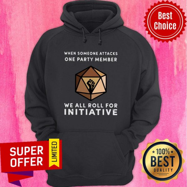 When Someone Attacks One Party Member We All Roll For Initiative Black Live Matter Hoodie