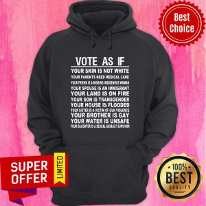 Vote As If Your Skin Is Not White Your Land Is On Fire Your House Is Flooded Gay Unsafe Hoodie