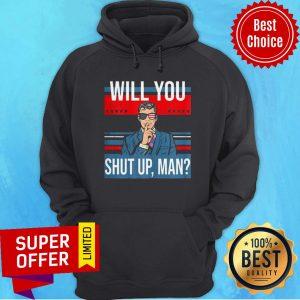 Great Pro Joe Biden Voting Gift Shirt With Funny Biden Quote Will You Just Shut Up Man Hoodie