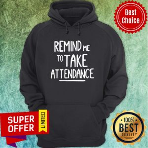 Official Remind Me To Take Attendance Hoodie