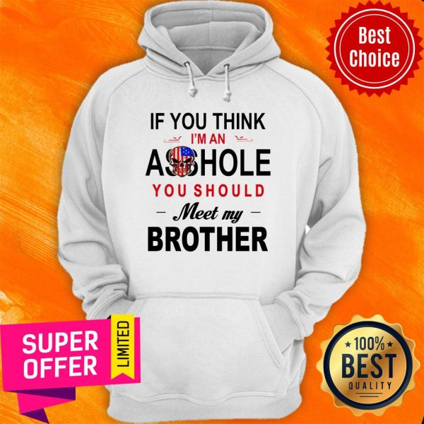 If You Think Im An Ass Hole You Should Meet My Brother Skull American Flag Hoodie