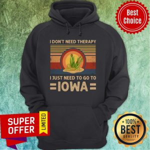 I Don't Need Therapy I Just Need To Go To Iowa Corn Vintage Hoodie