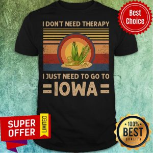 I Don't Need Therapy I Just Need To Go To Iowa Corn Vintage Shirt