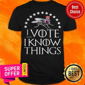 I Vote And I Know Things Uncle Fly Election Novelty Super Star Shirt
