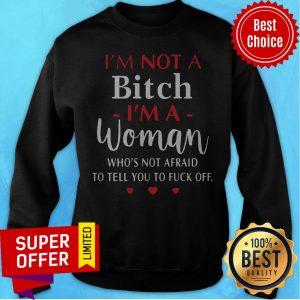 I'm Not A Bitch I'm A Woman Who's Not Afraid To Tell You To Fuck Off Sweatshirt