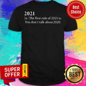 Nice 2021 The First Rule Of 2021 Is You Don't Talk About 2020 Shirt