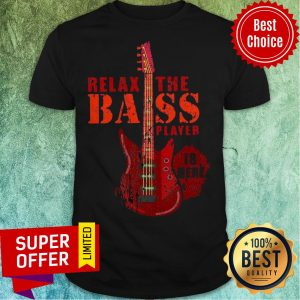 Nice Relax The Bass Player Is Here Electric Guitar Shirt