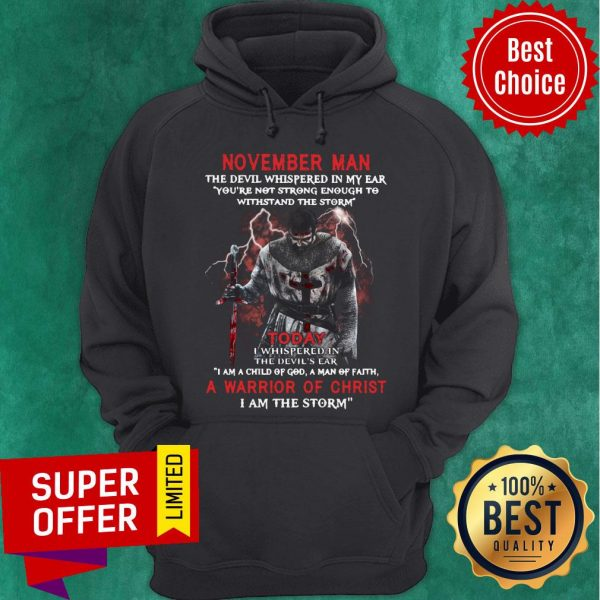 November Man The Devil Whispered In My Ear A Marrion Of Christ I Am The Storm Hoodie