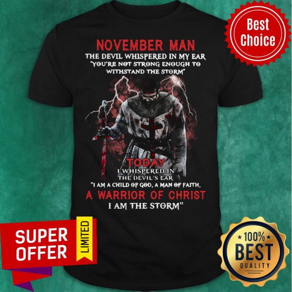 November Man The Devil Whispered In My Ear A Marrion Of Christ I Am The Storm Shirt