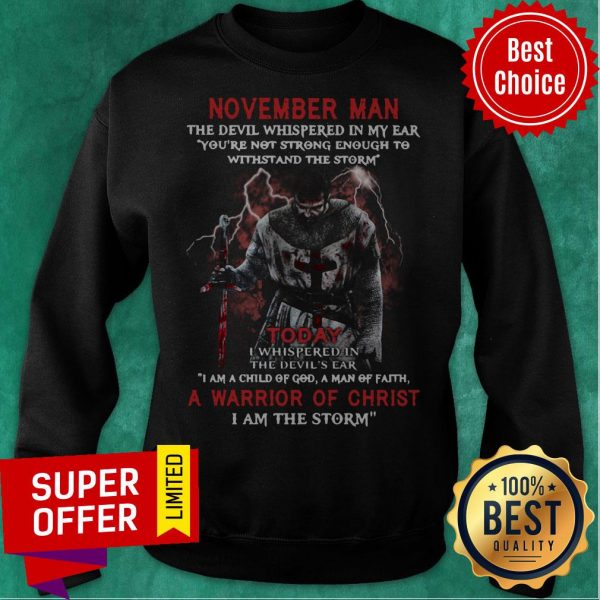 November Man The Devil Whispered In My Ear A Marrion Of Christ I Am The Storm Sweatshirt