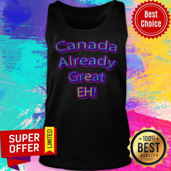Official Canada Already Great Eh Tank Top