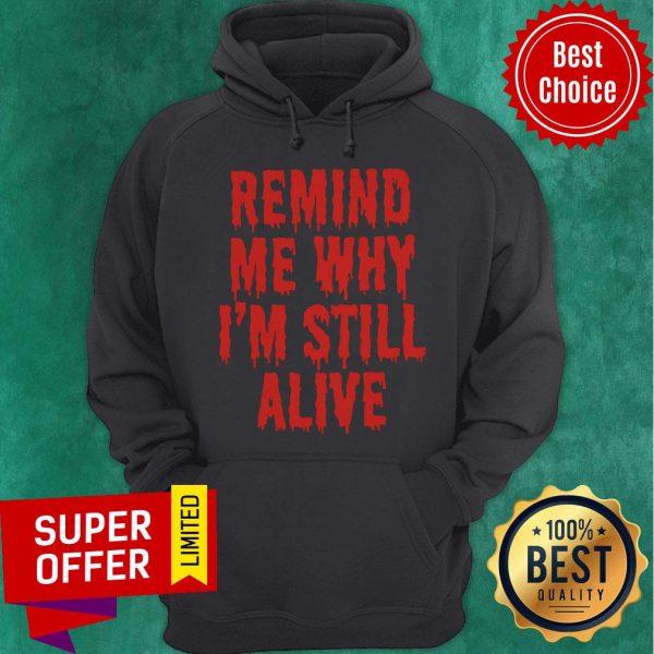 Premium Remind Me Why I'm Still Alive Scare Hoodie