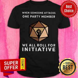 When Someone Attacks One Party Member We All Roll For Initiative Black Live Matter Shirt