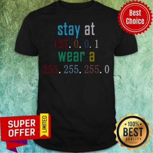 Awesome Stay At 127 0 0 1 Wear 255 255 255 0 Funny IT Code Shirt