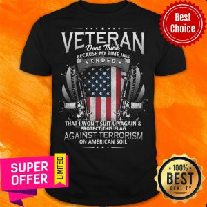 Veterans Against Terrorism Ended That I Won't Suit Up Protect This Flag Against Terrorism American Shirt