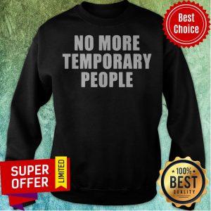 Top No More Temporary People Sweatshirt