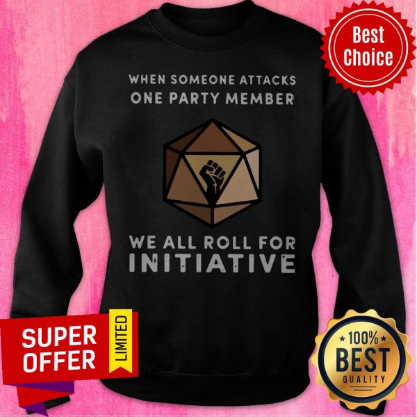 When Someone Attacks One Party Member We All Roll For Initiative Black Live Matter Sweatshirt