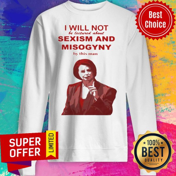 I Will Not Be Lectured About Sexism And Misogyny By This Man Sweatshirt