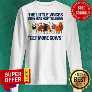 The Little Voices In My Head Keep Telling Me Get More Cows Sweatshirt
