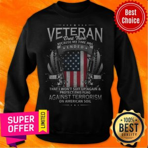 Veterans Against Terrorism Ended That I Won't Suit Up Protect This Flag Against Terrorism American Sweatshirt