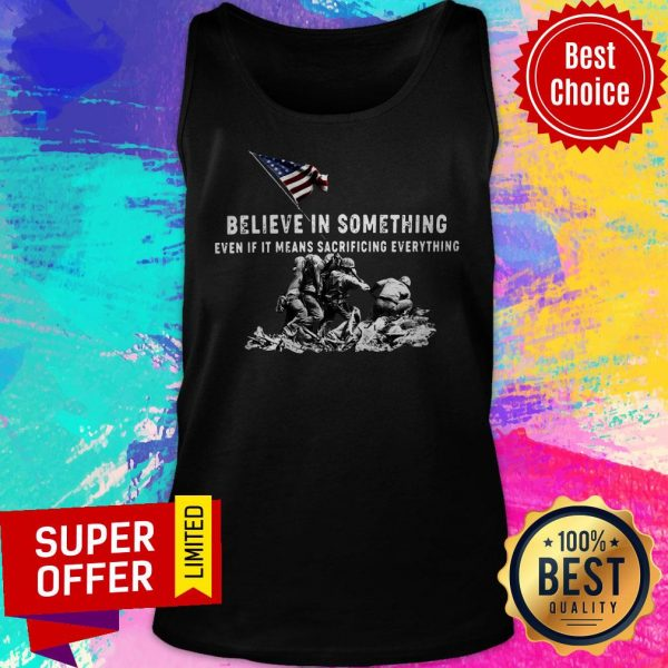 Believe In Something Even If It Means Sacrificing Everything American Flag Tank Top