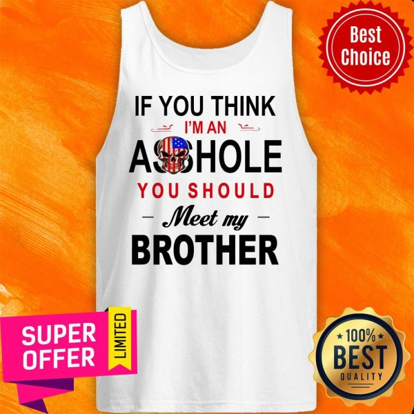 If You Think Im An Ass Hole You Should Meet My Brother Skull American Flag Tank Top