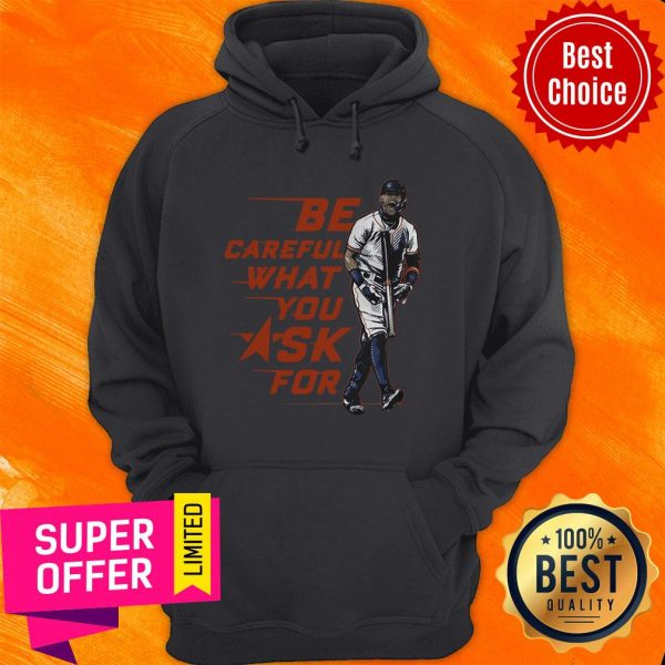 Top Baseball Be Careful What You Ask For Hoodie