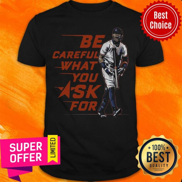 Top Baseball Be Careful What You Ask For Shirt