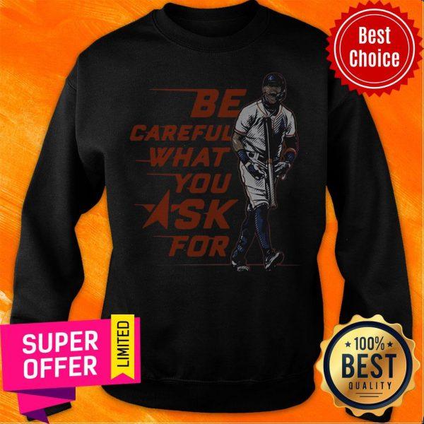 Top Baseball Be Careful What You Ask For Sweatshirt