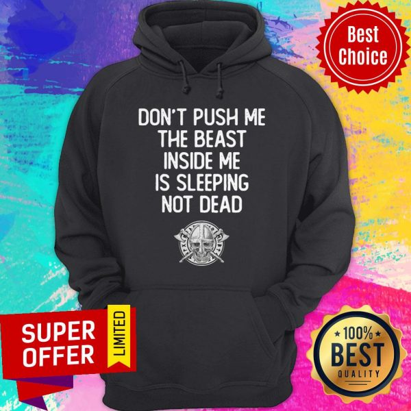 Top Don't Push Me The Beast Inside Me Is Sleeping Not Dead Hoodie