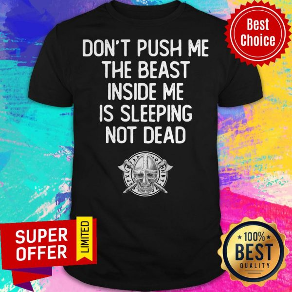 Top Don't Push Me The Beast Inside Me Is Sleeping Not Dead Shirt