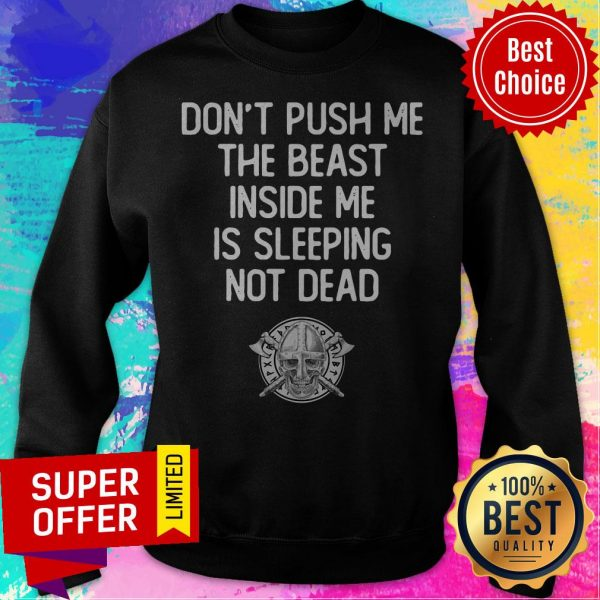Top Don't Push Me The Beast Inside Me Is Sleeping Not Dead Sweatshirt