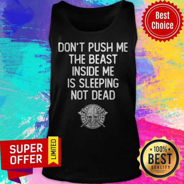 Top Don't Push Me The Beast Inside Me Is Sleeping Not Dead Tank Top