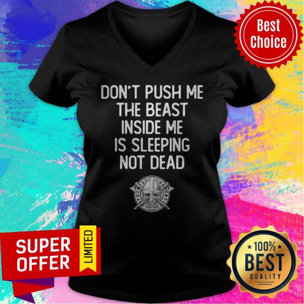 Top Don't Push Me The Beast Inside Me Is Sleeping Not Dead V-neck