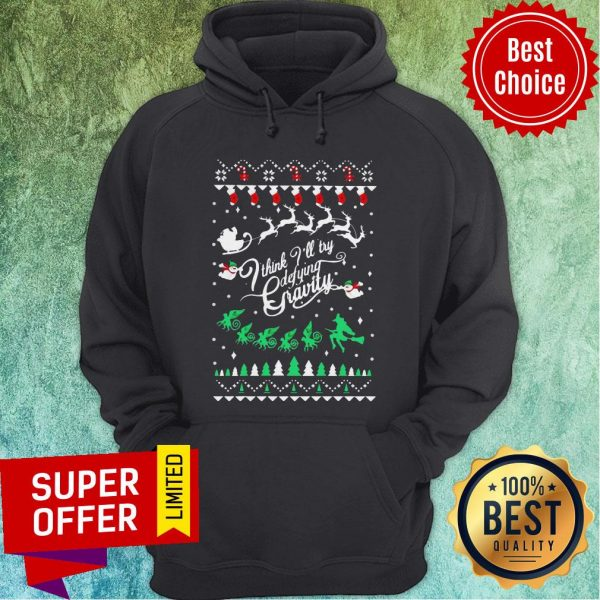 Top I Think I'll Try Defying Gravity Ugly Christmas Hoodie